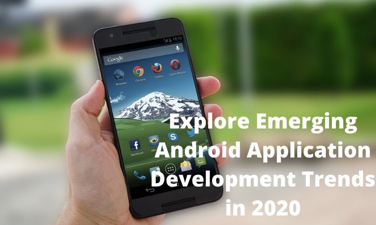 Explore Emerging Android Application Development Trends in 2020