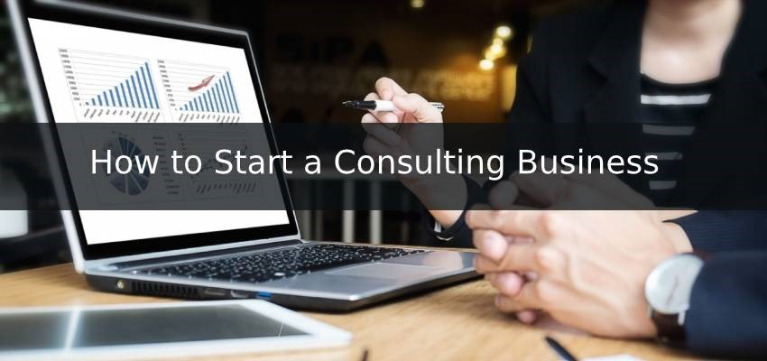 Top Reasons How to Start a Consulting Business