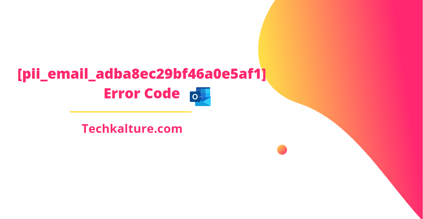 Fix MS Outlook [pii_email_adba8ec29bf46a0e5af1] Error Code