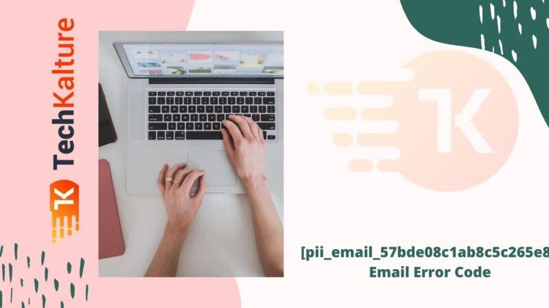 [pii_email_57bde08c1ab8c5c265e8] Email Error Code