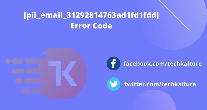[pii_email_31292814763ad1fd1fdd] Error Code