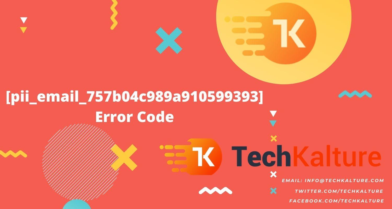 [pii_email_757b04c989a910599393] Error Code