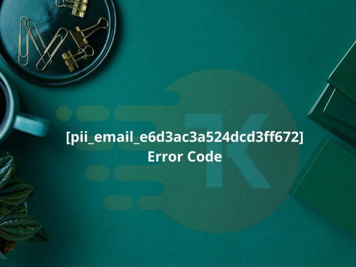 [pii_email_e6d3ac3a524dcd3ff672] Error Code