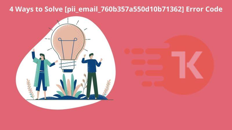 4 Ways to Solve [pii_email_760b357a550d10b71362]Error Code