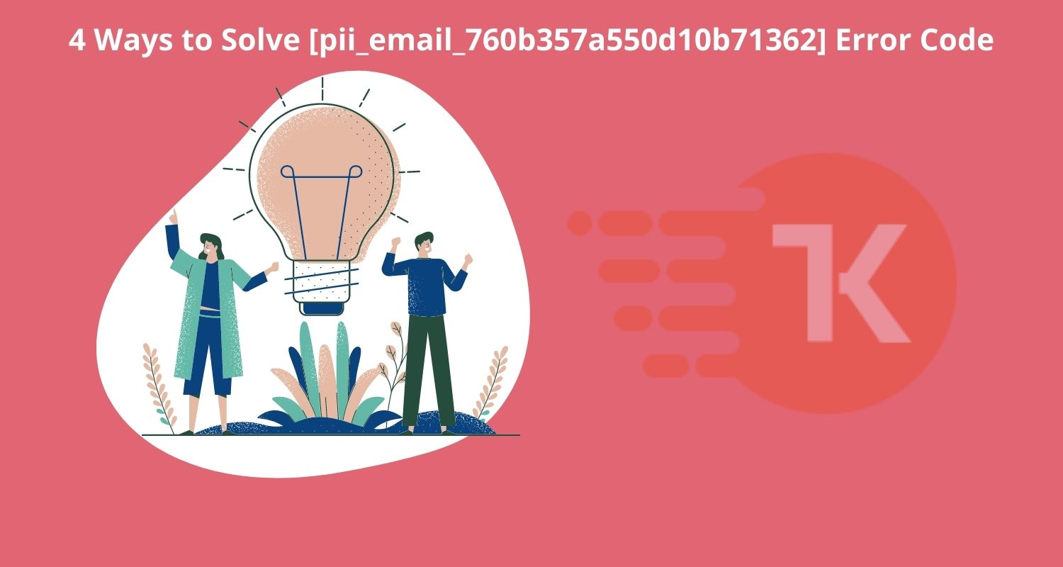 4 Ways to Solve [pii_email_760b357a550d10b71362] Error Code