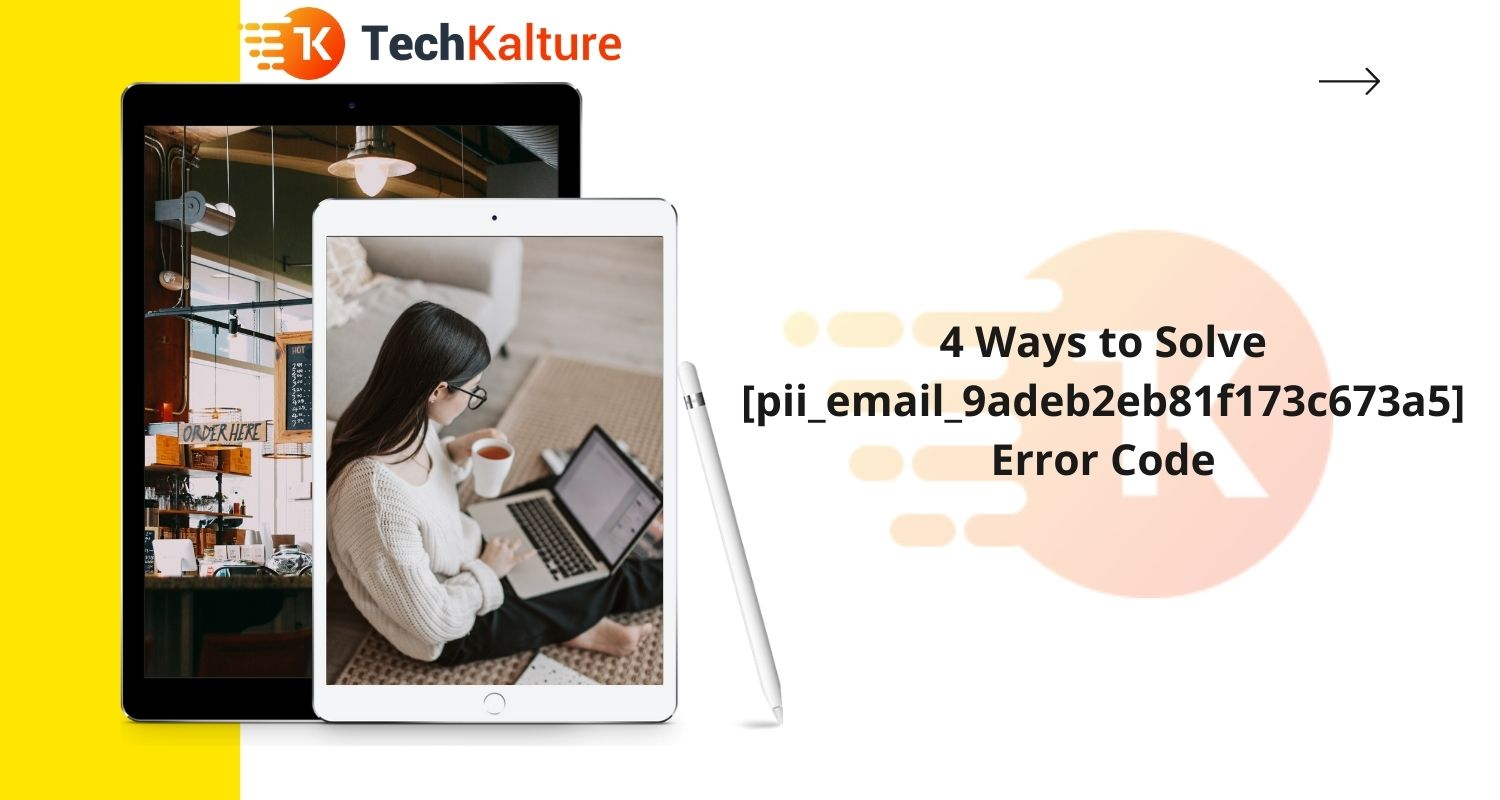 4 Ways to Solve [pii_email_9adeb2eb81f173c673a5] Error Code