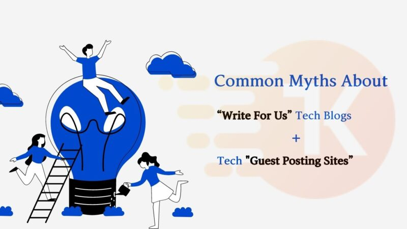 "Common Myths About ""Write For Us"" Tech Blogs + Tech ""Guest Posting Sites"""