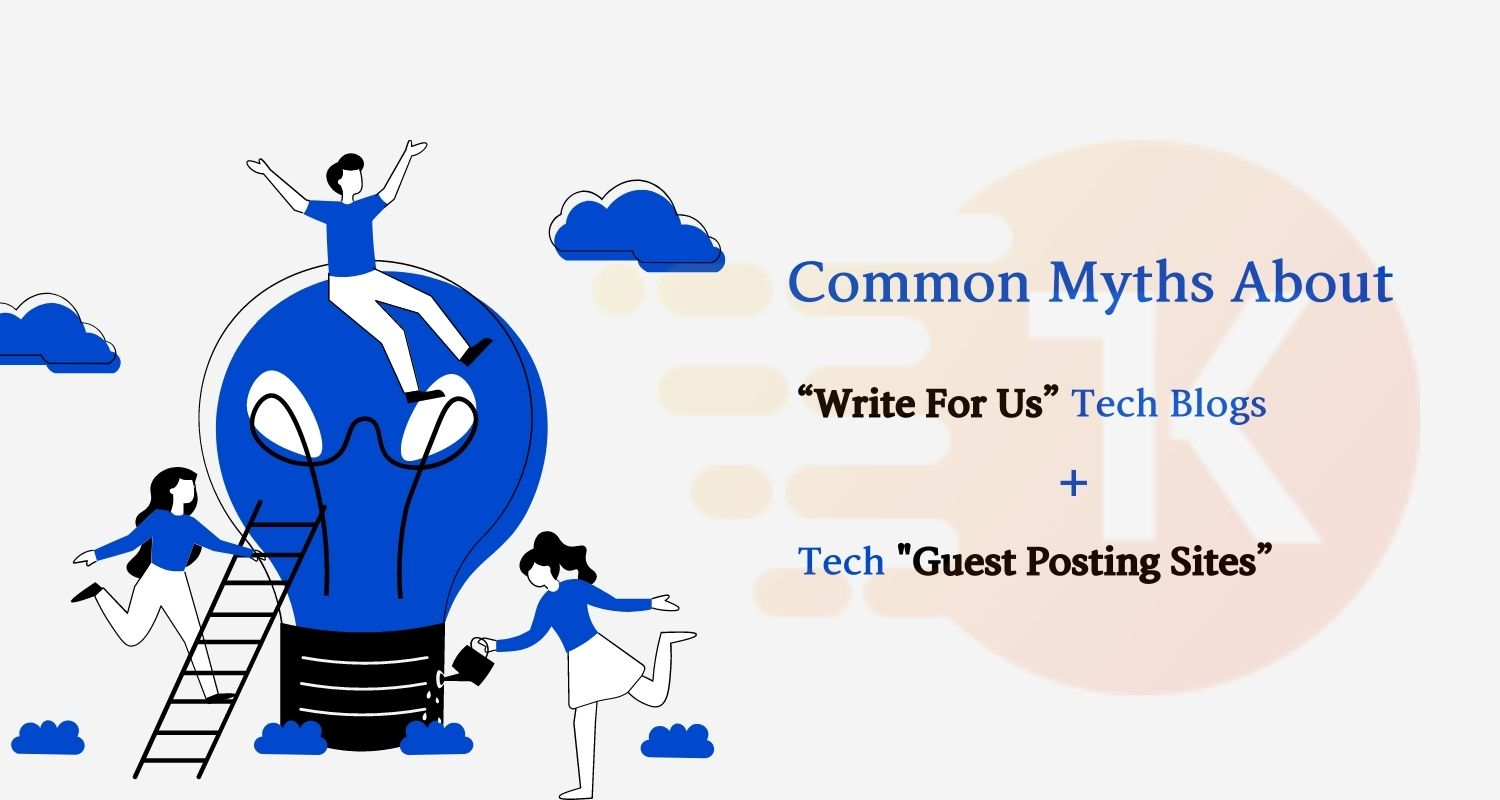 """Common Myths About """"Write For Us"""" Tech Blogs + Tech """"Guest Posting Sites"""""""