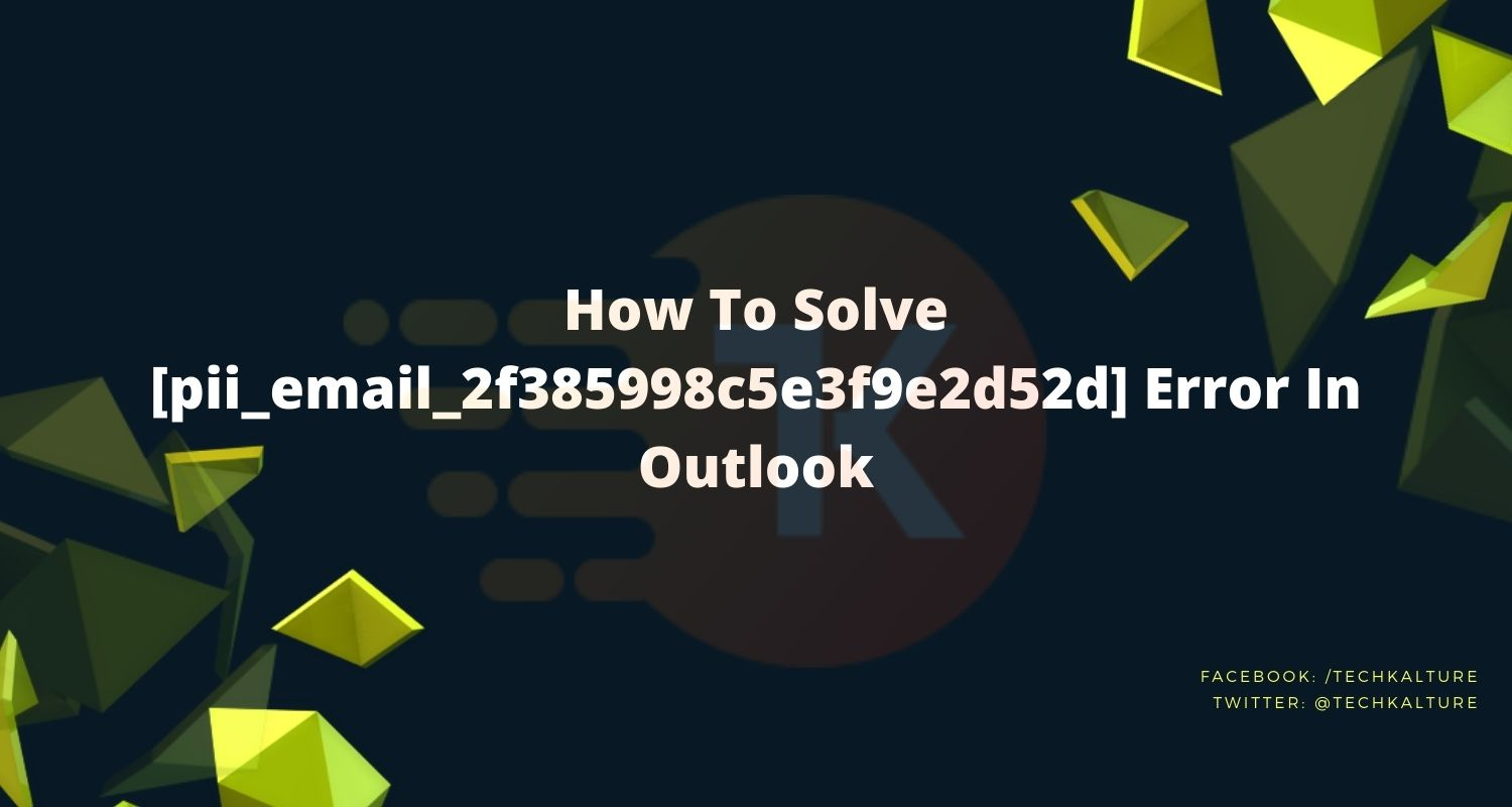 How To Solve [pii_email_2f385998c5e3f9e2d52d] Error In Outlook