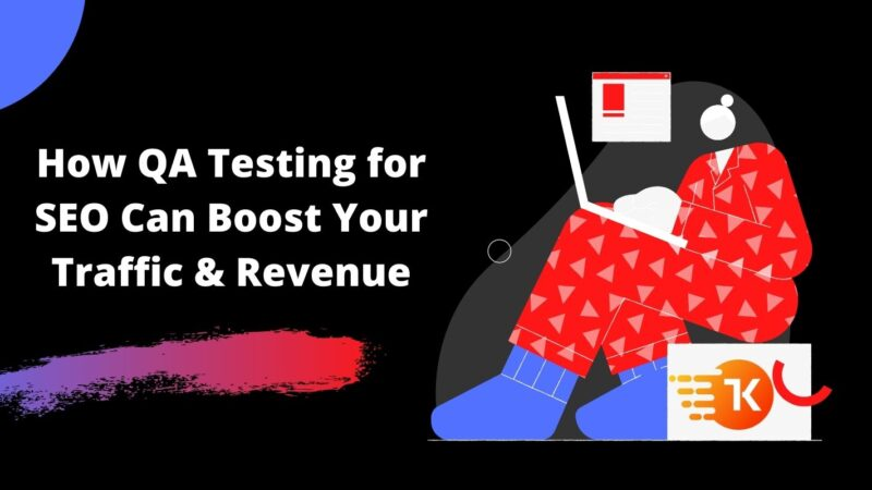 How QA Testing for SEO Can Boost Your Traffic & Revenue