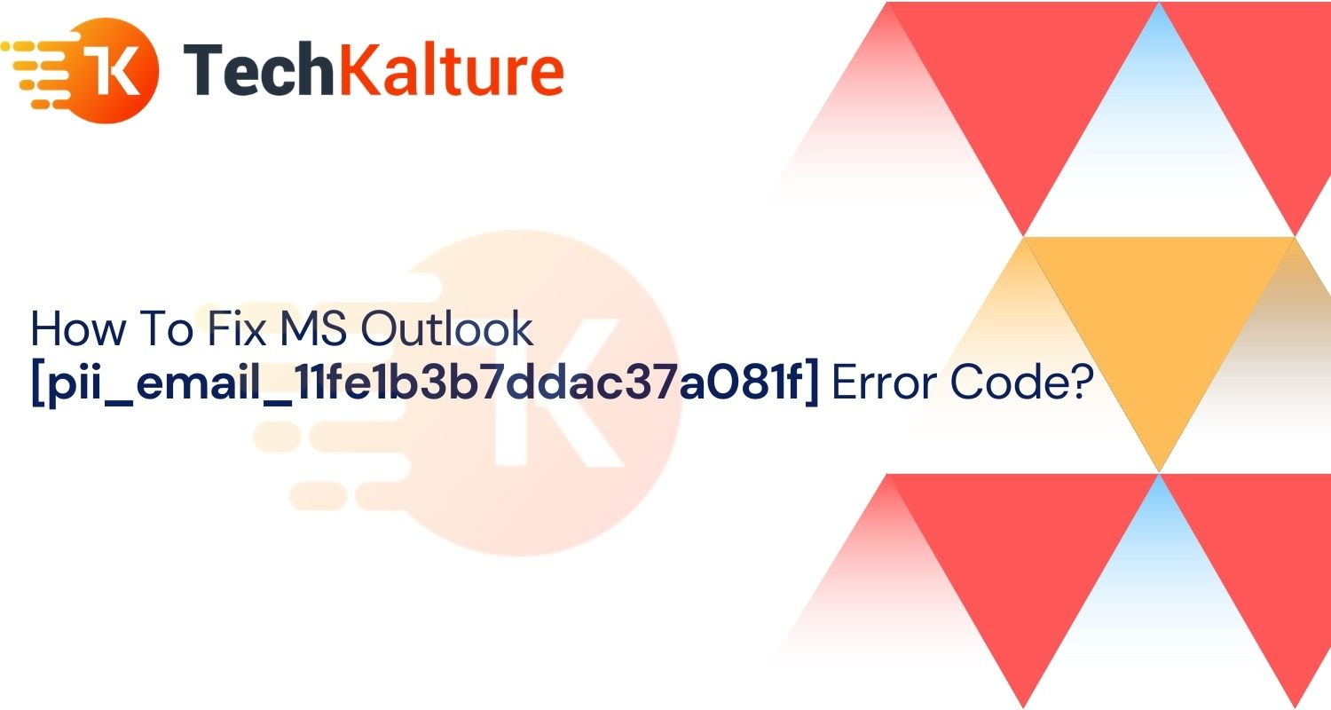 How To Fix MS Outlook [pii_email_11fe1b3b7ddac37a081f] Error Code?