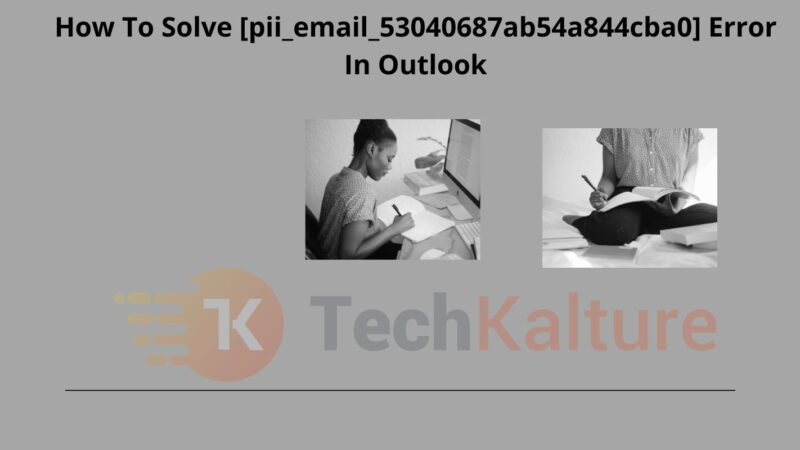 How To Solve [pii_email_53040687ab54a844cba0] Error In Outlook
