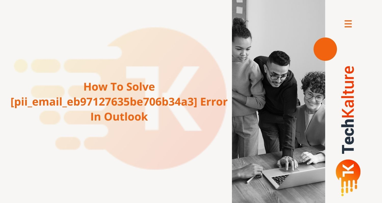 How To Solve [pii_email_eb97127635be706b34a3] Error In Outlook