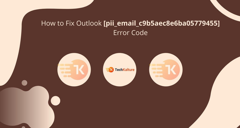 How to Fix Outlook [pii_email_c9b5aec8e6ba05779455] Error Code