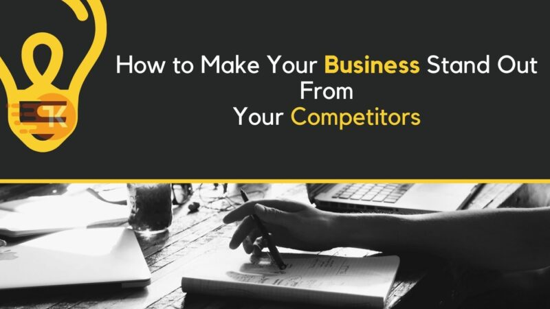 How to Make Your Business Stand Out From Your Competitors