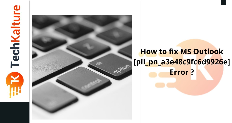How to fix MS Outlook [pii_pn_a3e48c9fc6d9926e] Error ?