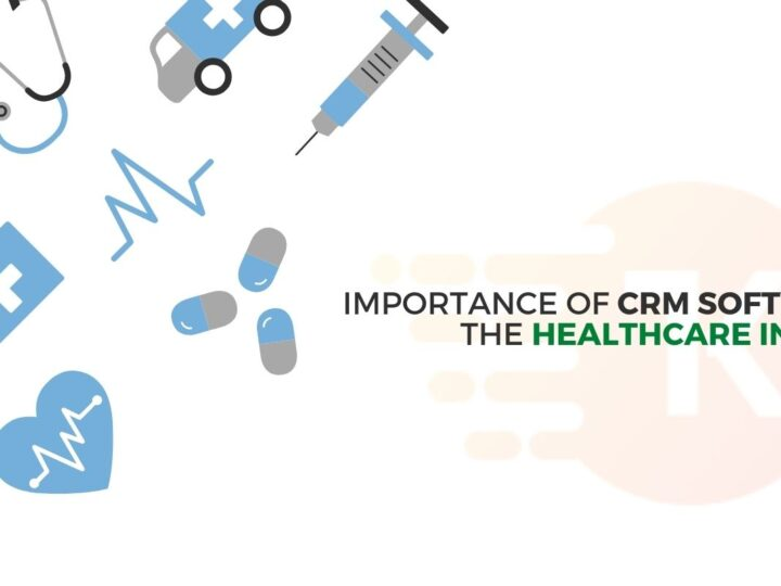 Importance of CRM Software in the Healthcare Industry