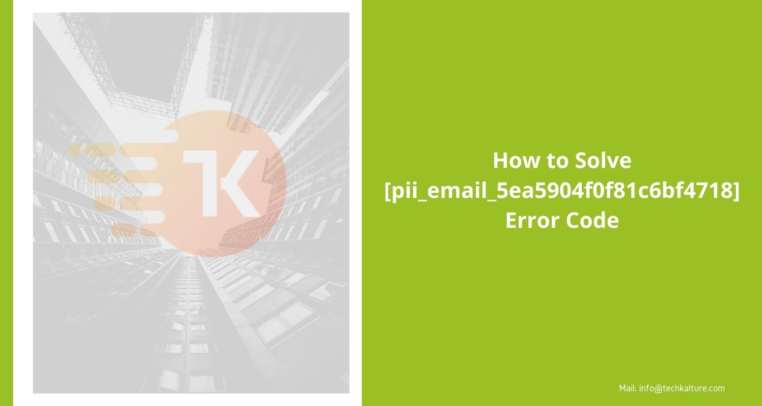 How to Solve [pii_email_5ea5904f0f81c6bf4718] Error Code