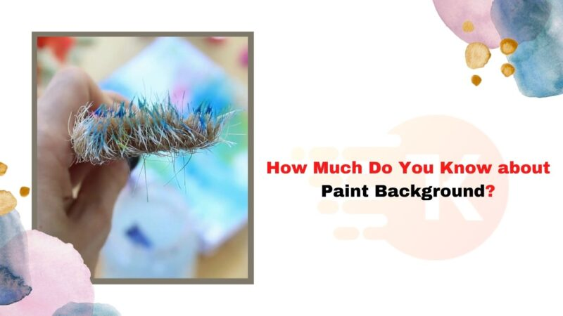 How Much Do You Know about Paint Background?