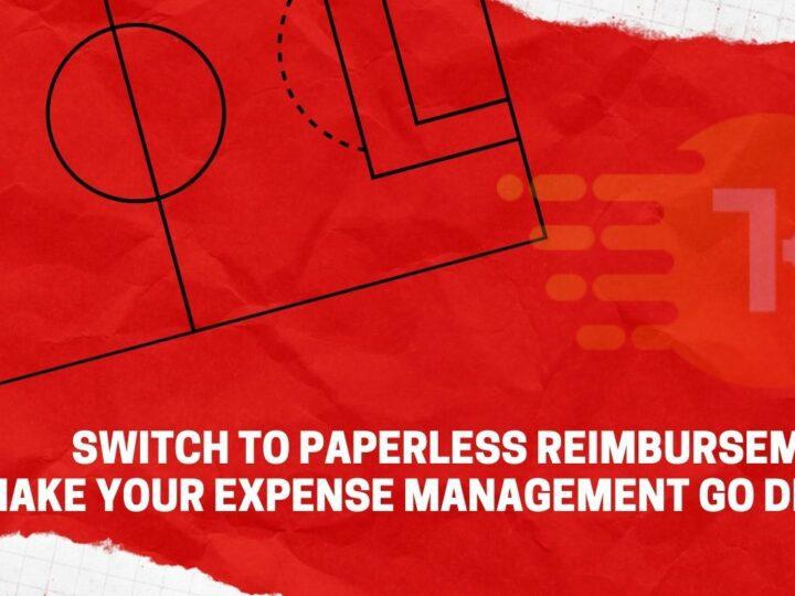 Switch to Paperless Reimbursements: Make Your Expense Management Go Digital