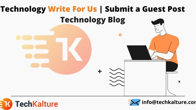Technology Write For Us | Submit a Guest Post Technology Blog