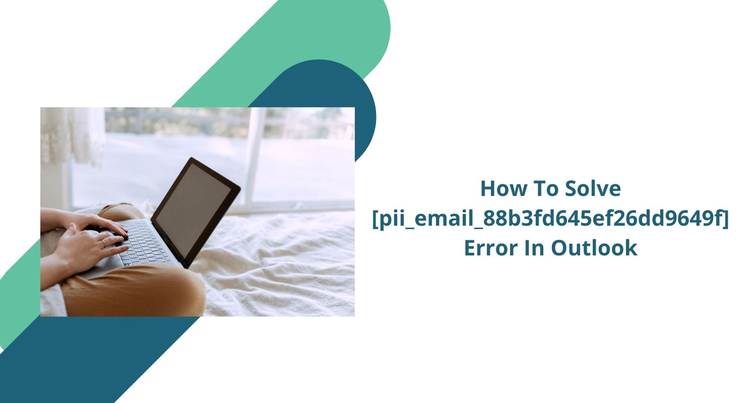 How To Solve [pii_email_88b3fd645ef26dd9649f] Error In Outlook