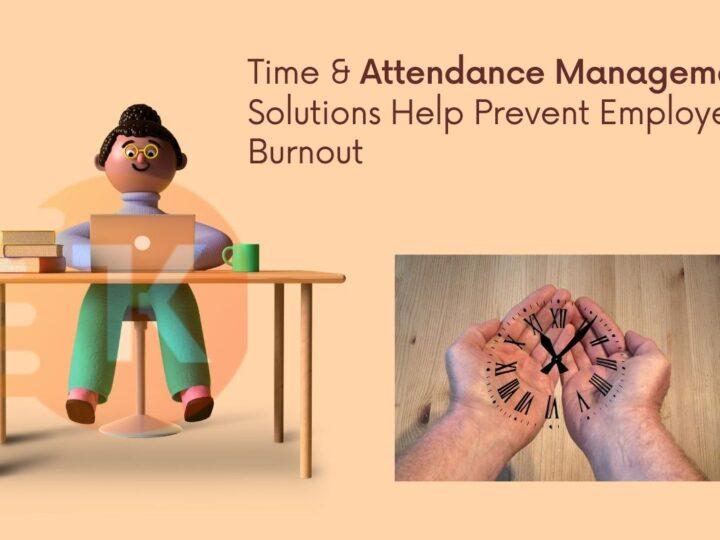 Time & Attendance Management Solutions Help Prevent Employee Burnout