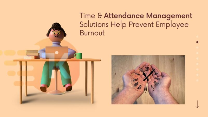 Time & Attendance Management Solutions Help Prevent Employee Burnout