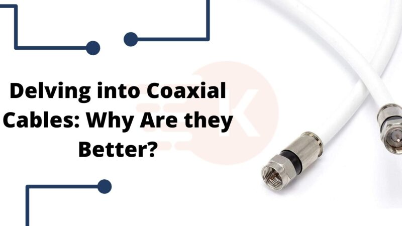 Delving into Coaxial Cables: Why Are they Better?
