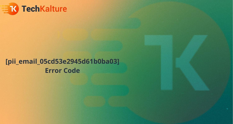 [pii_email_05cd53e2945d61b0ba03] Error Code