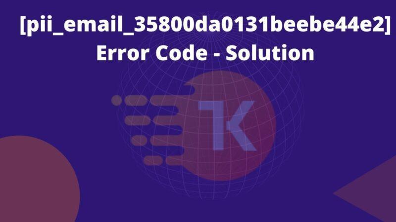[pii_email_35800da0131beebe44e2] Error Code – Solution