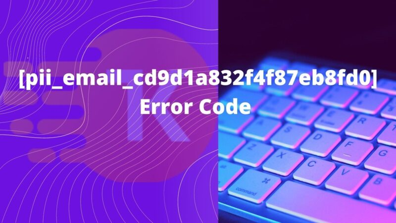 [pii_email_cd9d1a832f4f87eb8fd0] Error Code Solution