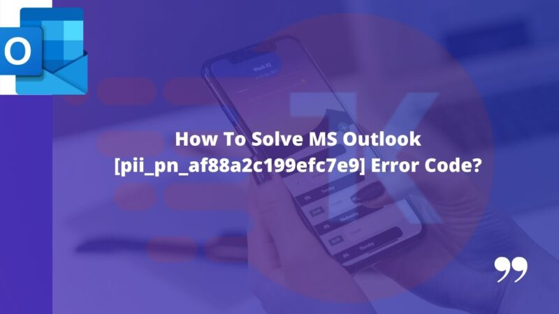 How To Solve MS Outlook [pii_pn_af88a2c199efc7e9] Error Code?