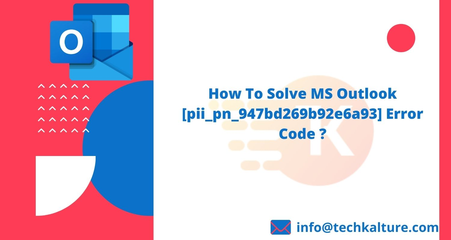 How To Solve MS Outlook [pii_pn_947bd269b92e6a93] Error Code ?