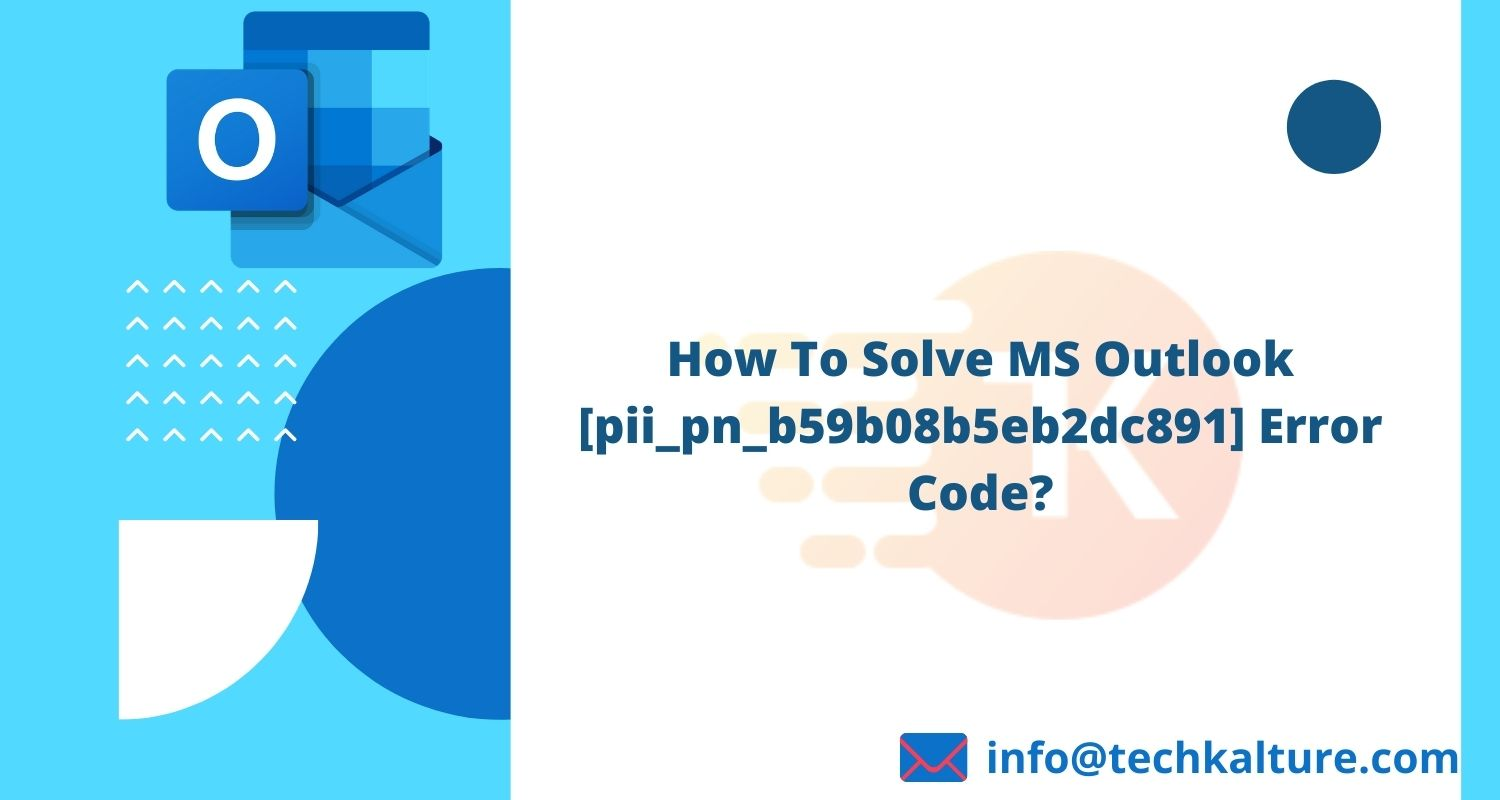 How To Solve MS Outlook [pii_pn_b59b08b5eb2dc891] Error Code?