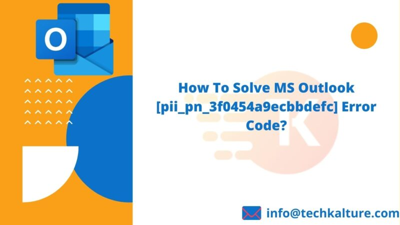 How To Solve MS Outlook [pii_pn_3f0454a9ecbbdefc] Error Code?