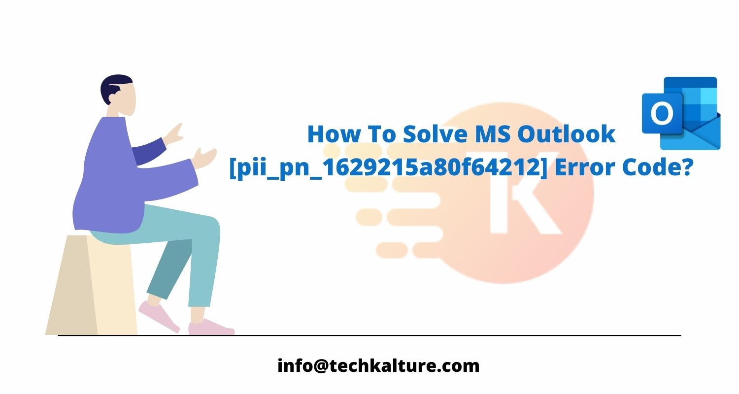 How To Solve MS Outlook [pii_pn_1629215a80f64212] Error Code?