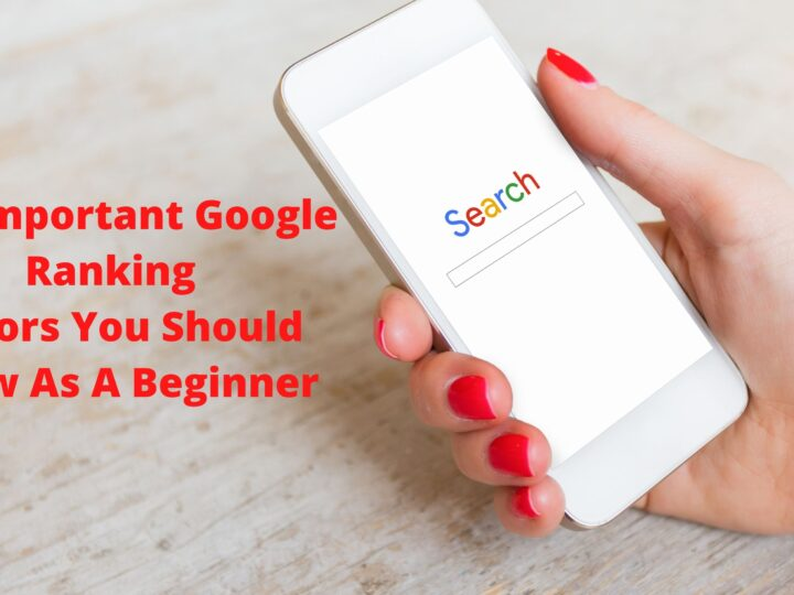 Some Of The Important Google Ranking Factors You Should Know As A Beginner