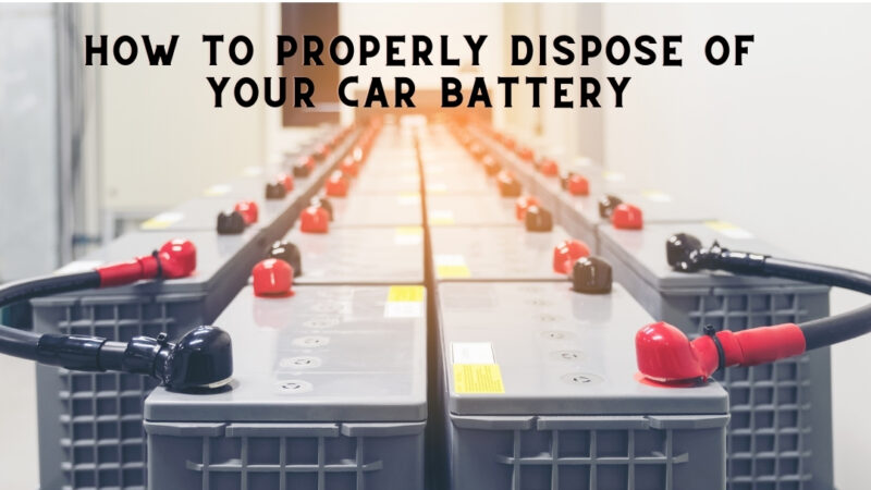 How To Properly Dispose of Your Car Battery