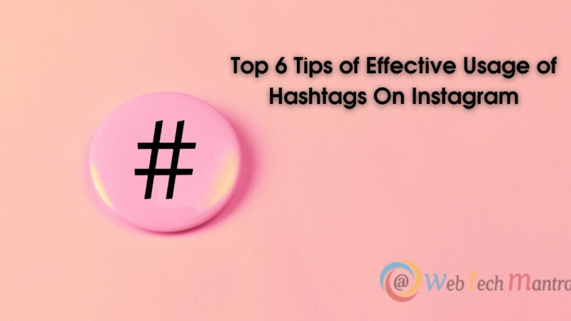 Top 6 Tips of Effective Usage of Hashtags On Instagram