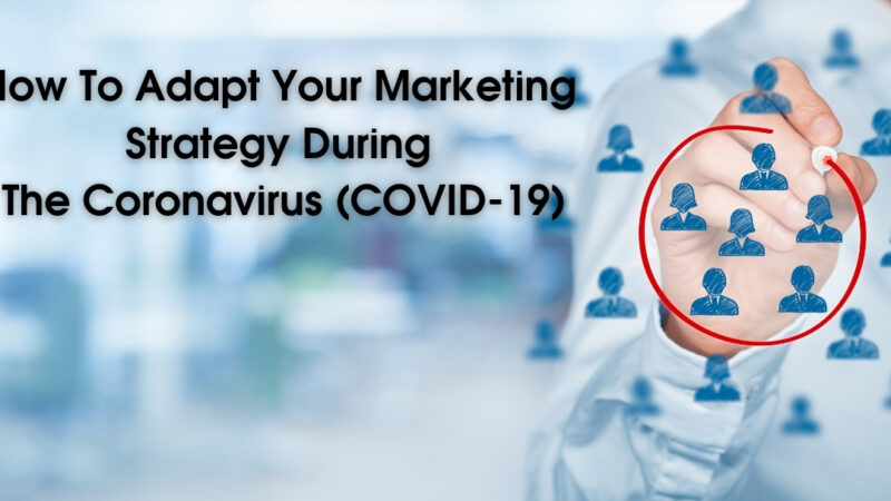 How To Adapt Your Marketing Strategy During The Coronavirus (COVID-19)