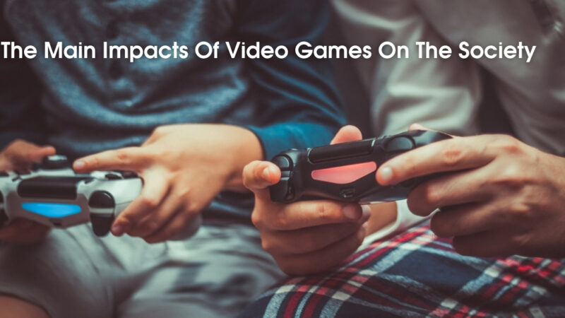 The Main Impacts Of Video Games On The Society