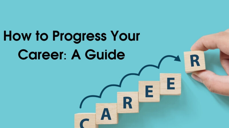 How to Progress Your Career: A Guide