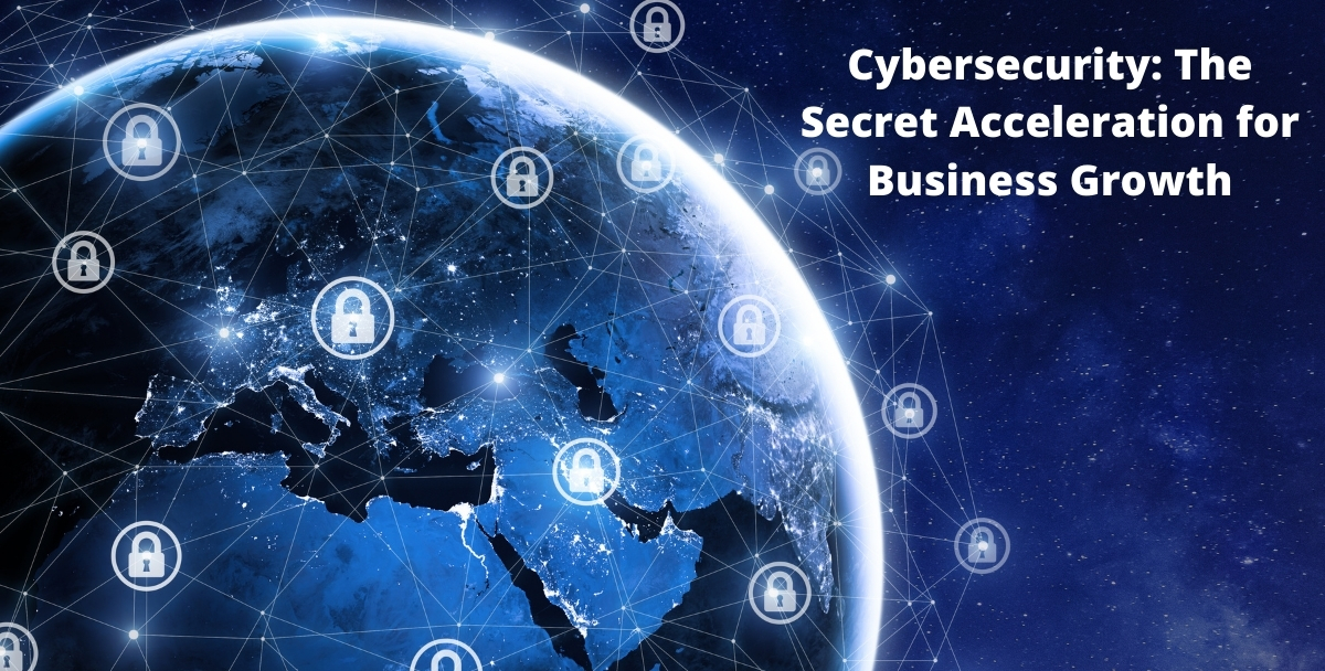 Cybersecurity: The Secret Acceleration for Business Growth