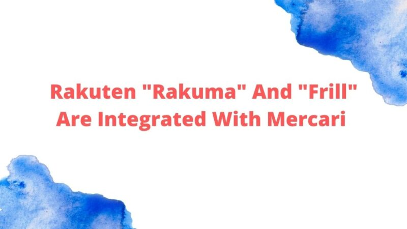"Rakuten ""Rakuma"" And ""Frill"" Are Integrated With Mercari"