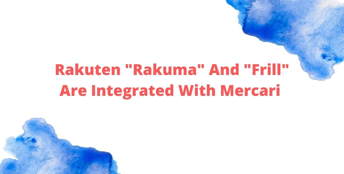 """Rakuten """"Rakuma"""" And """"Frill"""" Are Integrated With Mercari"""