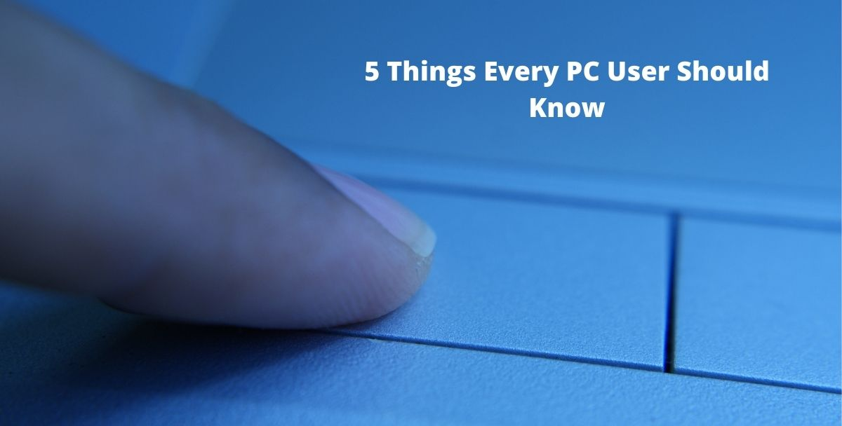 5 Things Every PC User Should Know