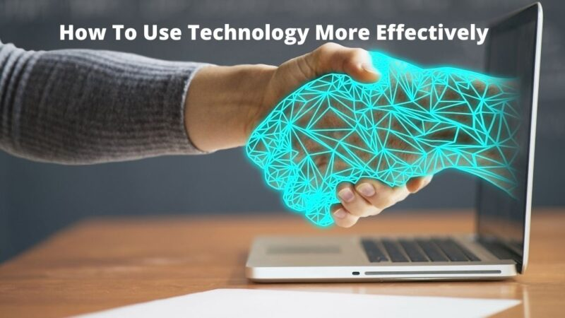 How To Use Technology More Effectively