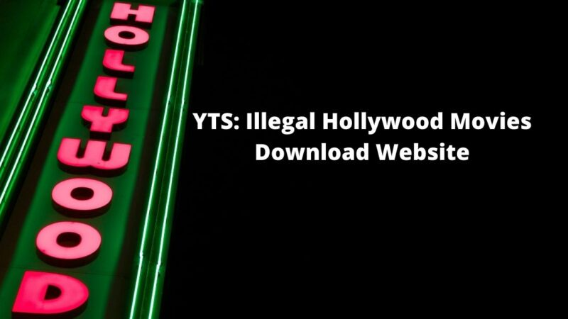 YTS 2021: Illegal Hollywood Movies Download Website