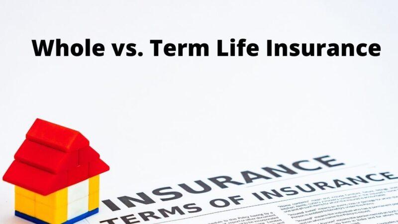 Whole vs. Term Life Insurance